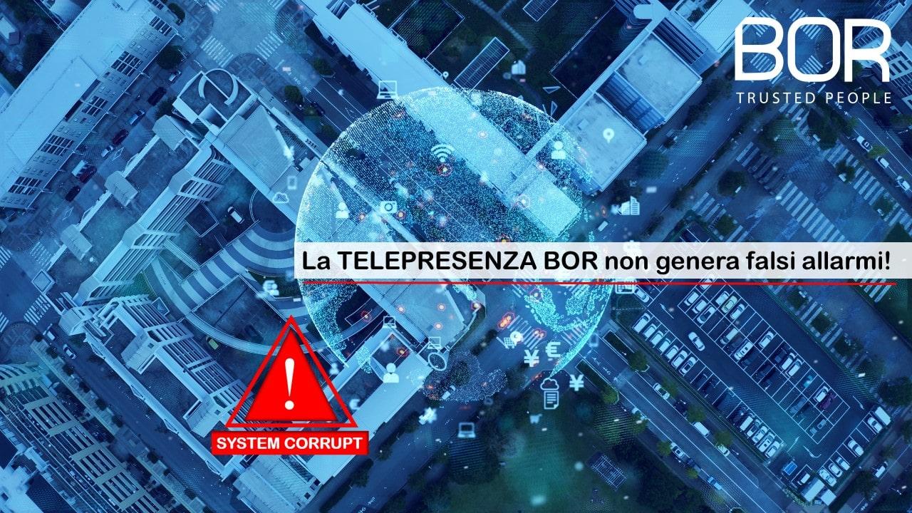 La Telepresenza BOR può generare falsi allarmi?