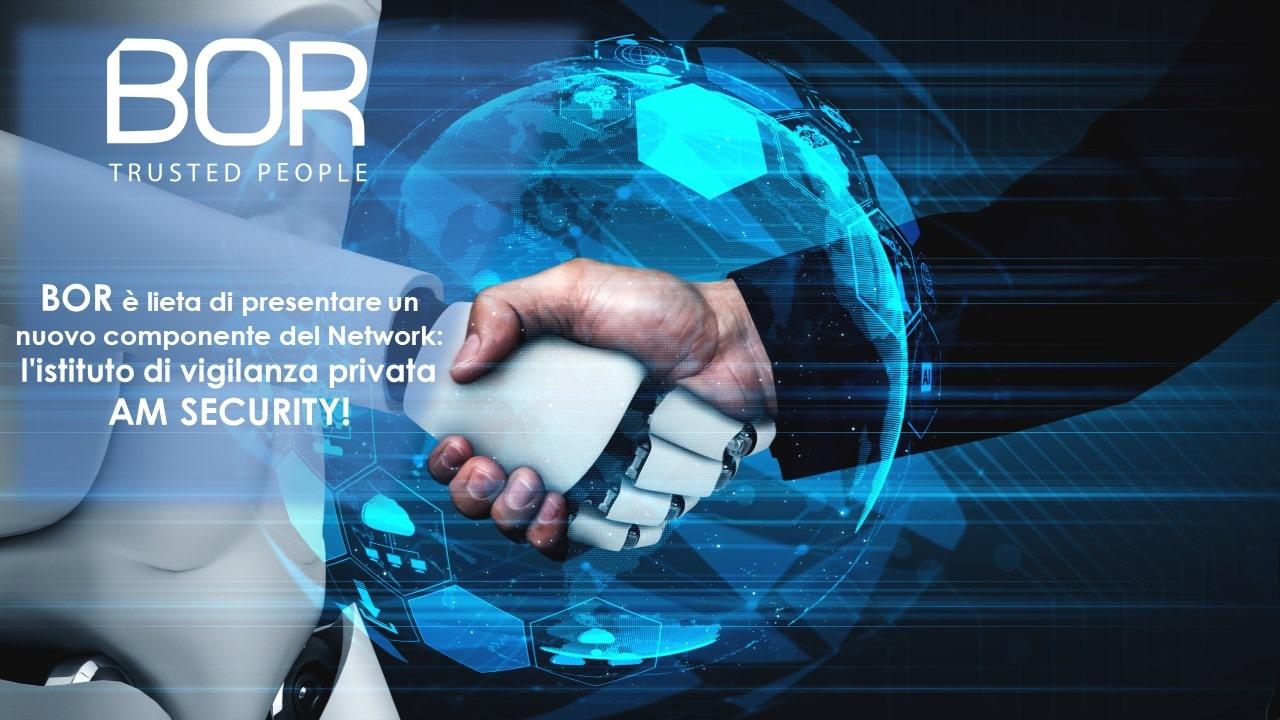 La Direzione BOR presenta un nuovo componente del Network: AM SECURITY!